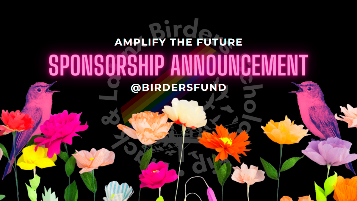 Amplify the Future Sponsorship Announcement @BirdersFund. Two birds on either side of the text and bright colorful flowers against a black background.